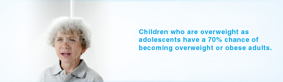 Did You Know? Children who are overweight as adolescents have a 70% chance of becoming overweight or obese adults. When it comes to what they drink, less sugar equals better health.