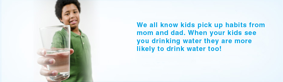 Did You Know? Be a water role model. We all know kids pick up habits from mom and dad. When your kids see you drinking water they are more likely to drink water too!